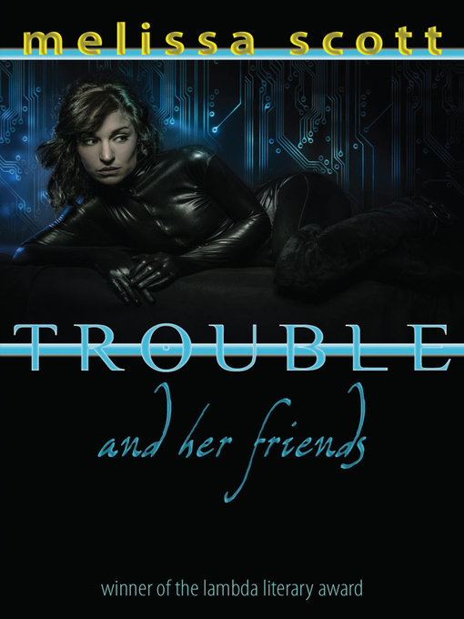 Title details for Trouble and her Friends by Melissa Scott - Available