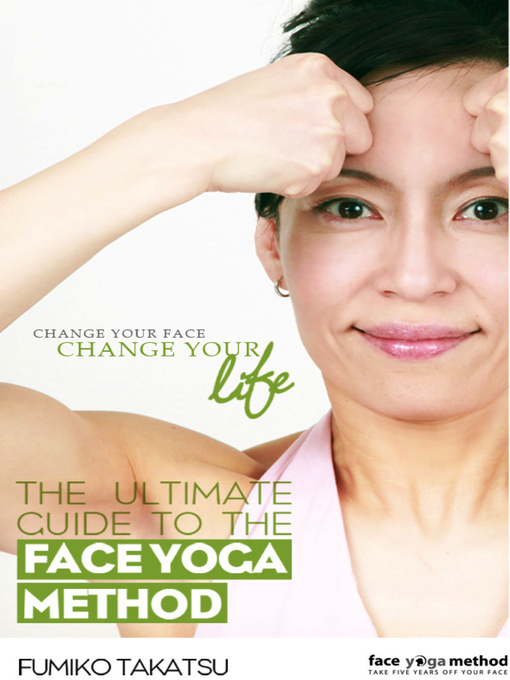 Title details for The Ultimate Guide to the Face Yoga Method by Fumiko Takatsu - Wait list