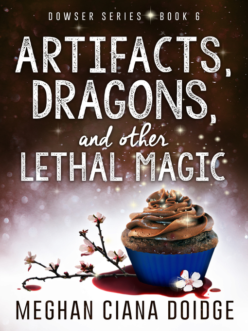 Title details for Artifacts, Dragons, and Other Lethal Magic (Dowser 6) by Meghan Ciana Doidge - Wait list