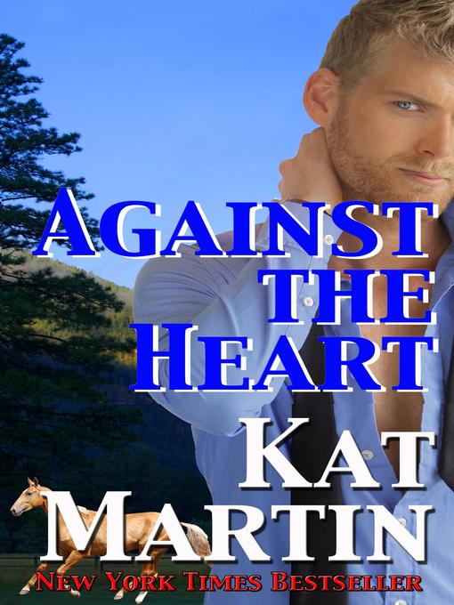 Title details for Against the Heart by Kat Martin - Wait list
