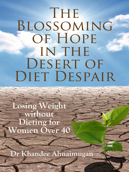 Title details for The Blossoming of Hope in the Desert of Diet Despair by Khandee Ahnaimugan - Available