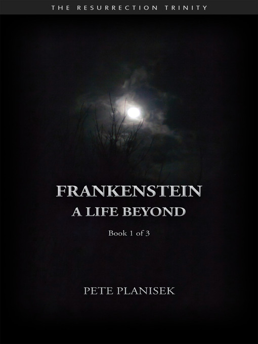 Title details for Frankenstein a Life Beyond (Book 1 of 3) the Resurrection Trinity by Pete Planisek - Wait list