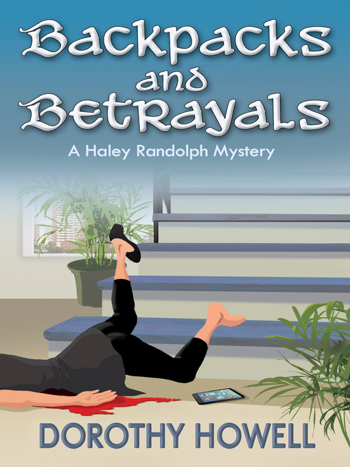 Title details for Backpacks and Betrayals (A Haley Randolph Mystery) by Dorothy Howell - Available