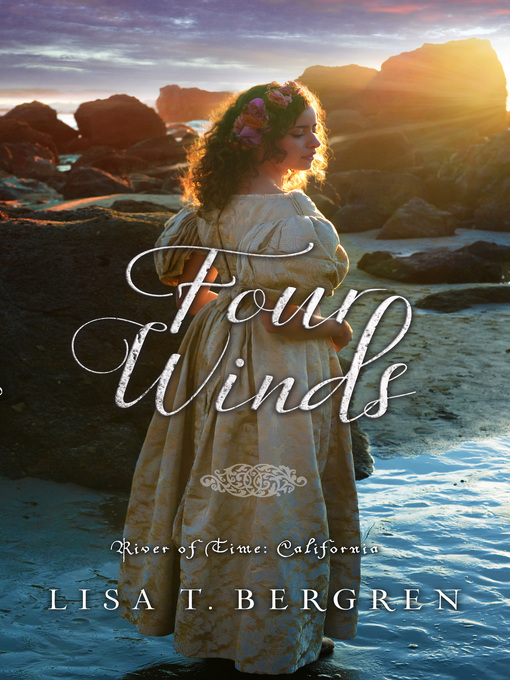Title details for Four Winds (River of Time California, Book 2) by Lisa T. Bergren - Wait list