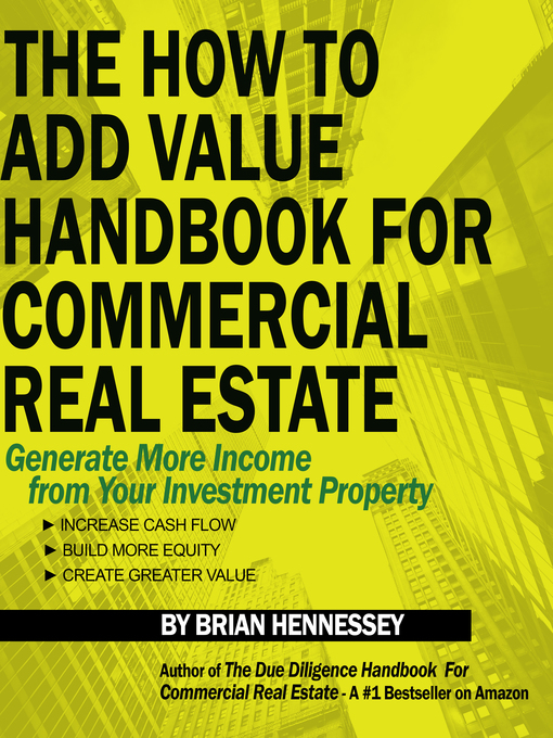 Title details for The How to Add Value Handbook For Commercial Real Estate by Brian Hennessey - Available