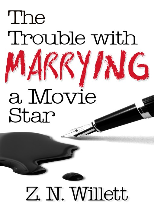 Title details for The Trouble with Marrying a Movie Star by ZN Willett - Available