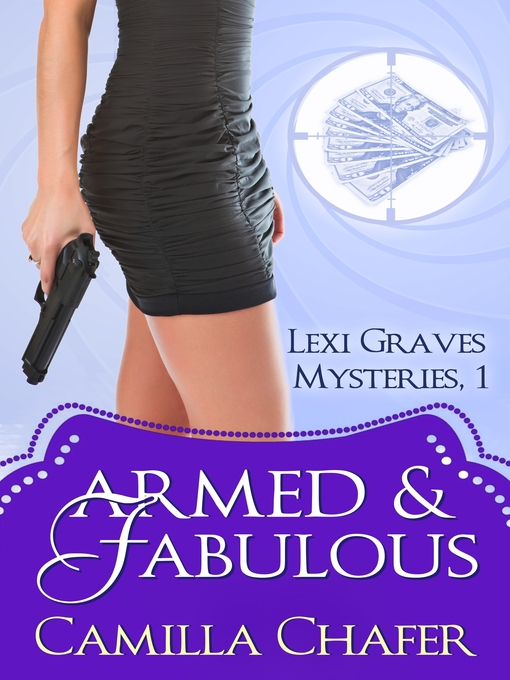 Title details for Armed and Fabulous (Lexi Graves Mysteries, 1) by Camilla Chafer - Available