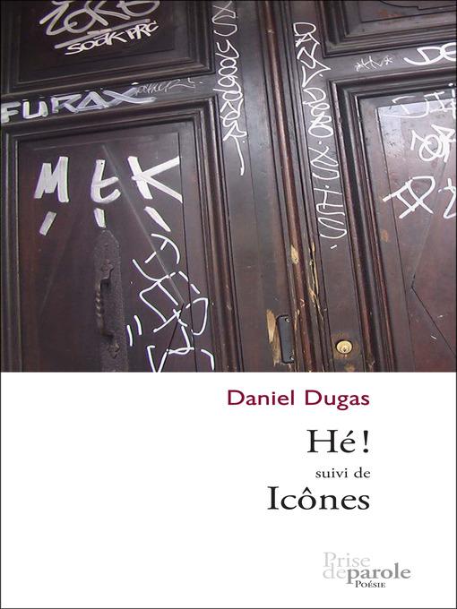 Title details for Hé ! suivi de Icônes by Daniel Dugas - Available