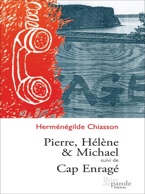 Title details for Pierre, Hélène et Michael suivi de Cap enragé by Herménégilde Chiasson - Available