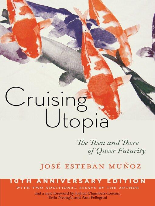 Title details for Cruising Utopia, 10th Anniversary Edition by José Esteban Muñoz - Wait list