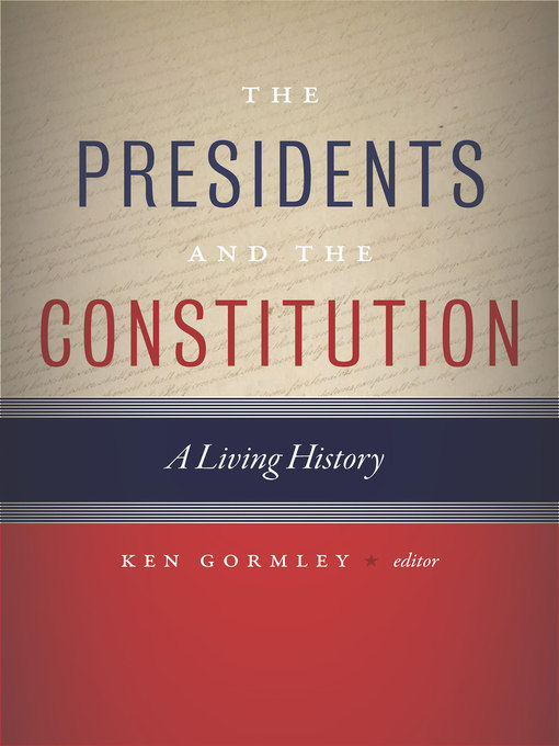 Title details for The Presidents and the Constitution by Ken Gormley - Available