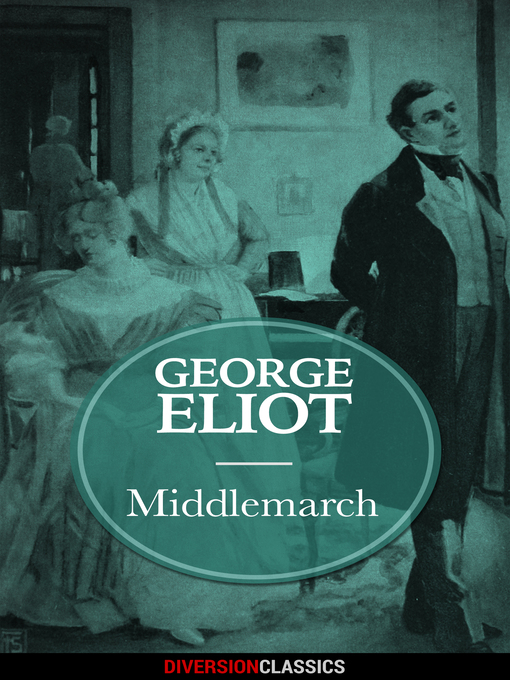 middlemarch by george eliot essays In the passage of the novel middlemarch by george eliot gives insight on how a husband and wife discusses and confront with a financial burden the husband, lydgate, is very prideful and wants no help with the situation because he considers it his entire fault and responsibility lydgate wants to.