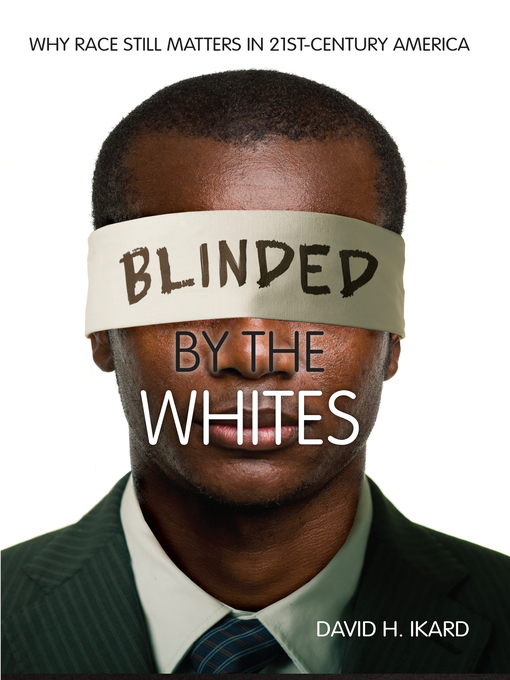 Title details for Blinded by the Whites by David H. Ikard - Wait list