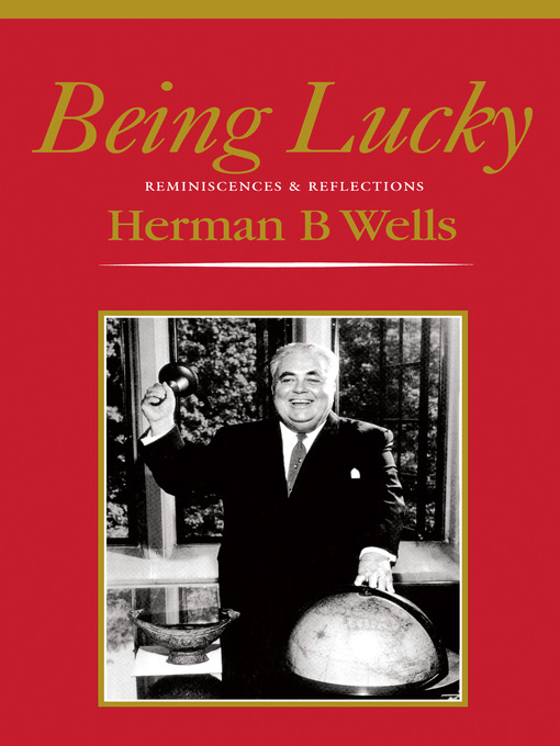 Title details for Being Lucky by Herman B Wells - Wait list