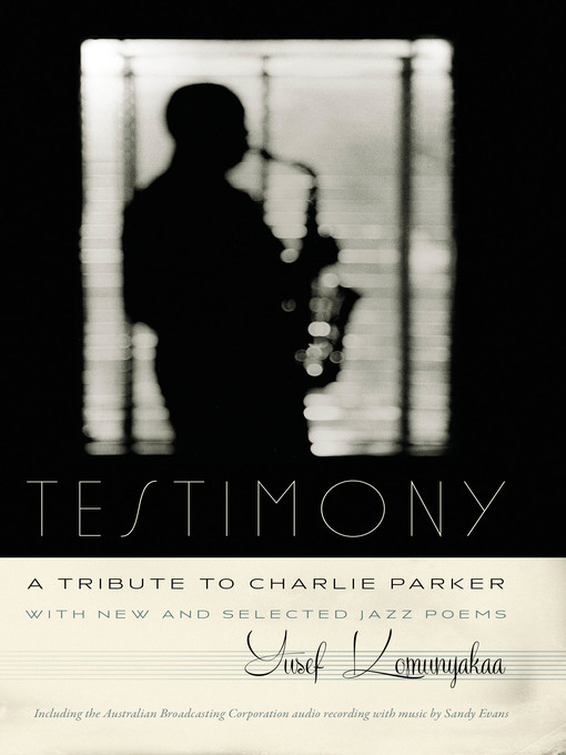 Title details for Testimony, A Tribute to Charlie Parker by Yusef Komunyakaa - Available