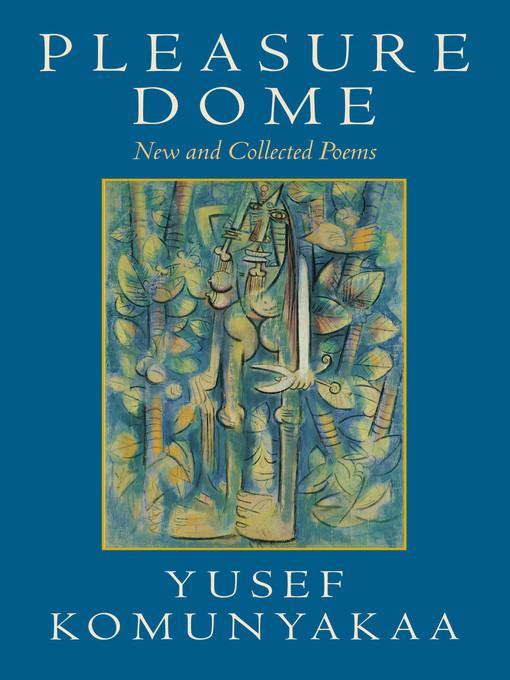 Title details for Pleasure Dome by Yusef Komunyakaa - Wait list
