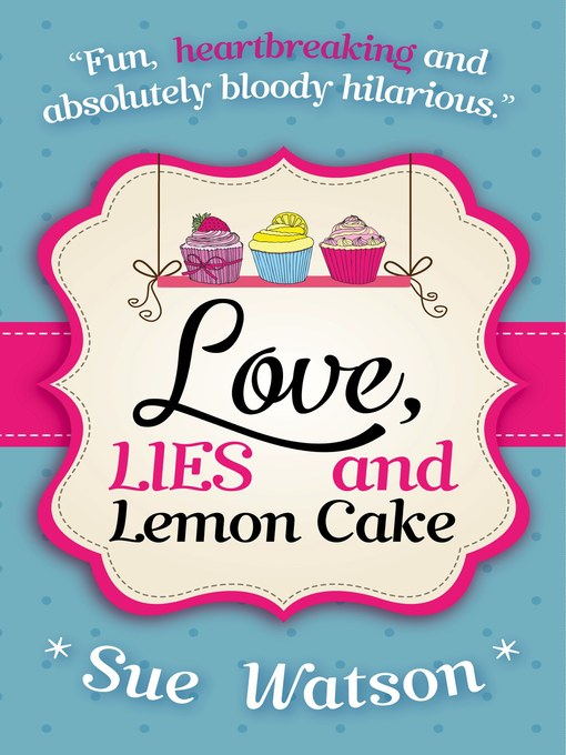 Title details for Love, Lies and Lemon Cake by Sue Watson - Available