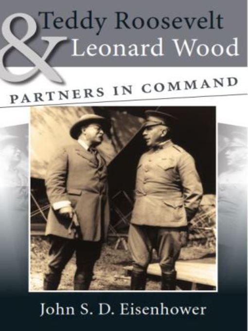 Title details for Teddy Roosevelt and Leonard Wood by John S. D. Eisenhower - Available