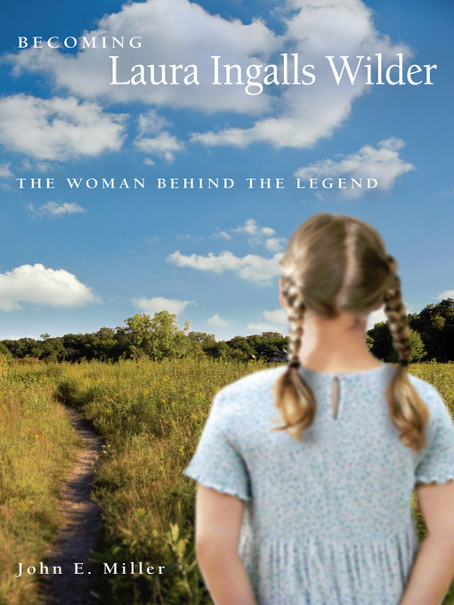 Title details for Becoming Laura Ingalls Wilder by John E. Miller - Available