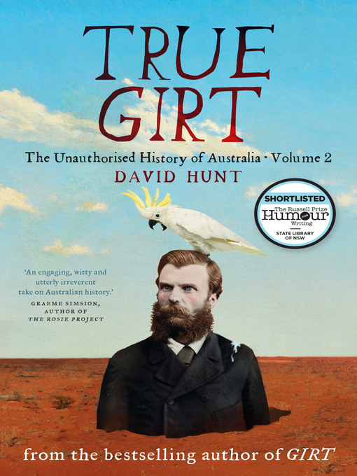 Title details for True Girt - The Unauthorised History of Australia, Volume 2 by David Hunt - Available