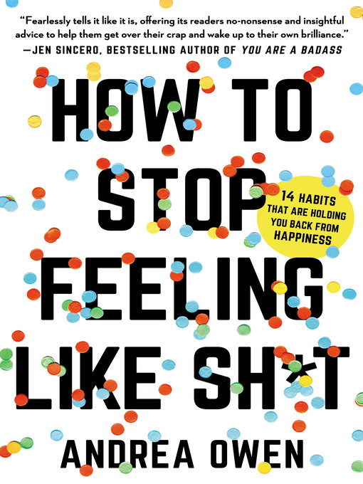 Title details for How to Stop Feeling Like Sh*t by Andrea Owen - Available