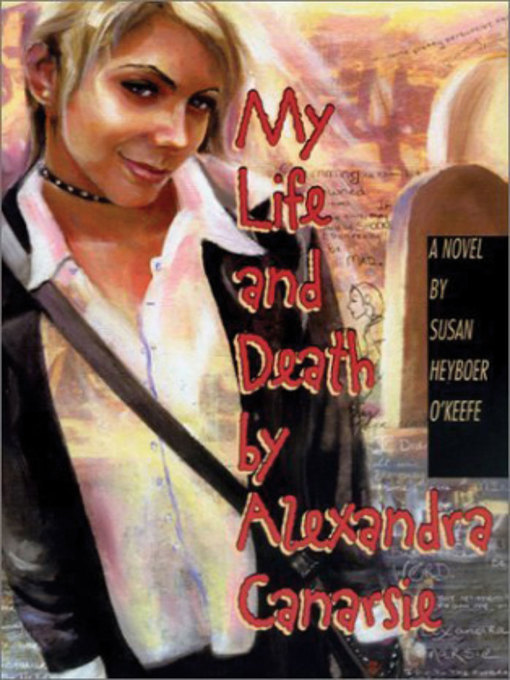 Title details for My Life and Death by Alexandra Canarsie by Susan Heyboer O'Keefe - Available