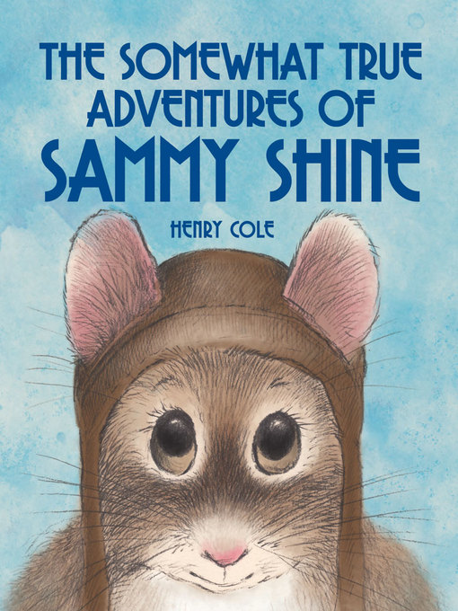 Title details for The Somewhat True Adventures of Sammy Shine by Henry Cole - Available