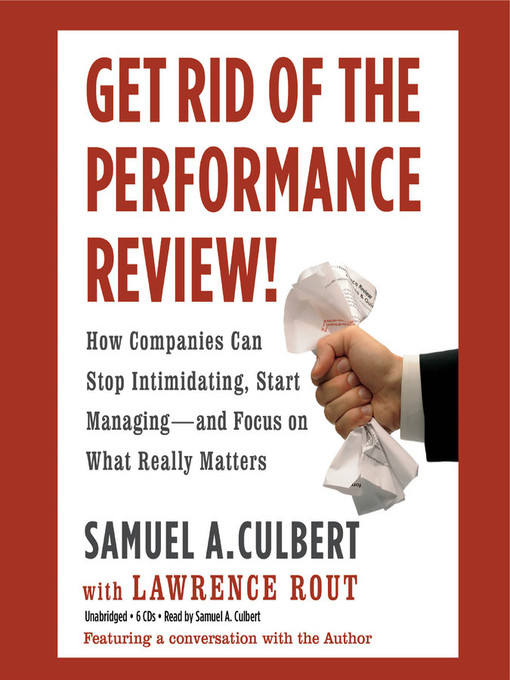 Title details for Get Rid of the Performance Review! by Samuel A. Culbert - Available
