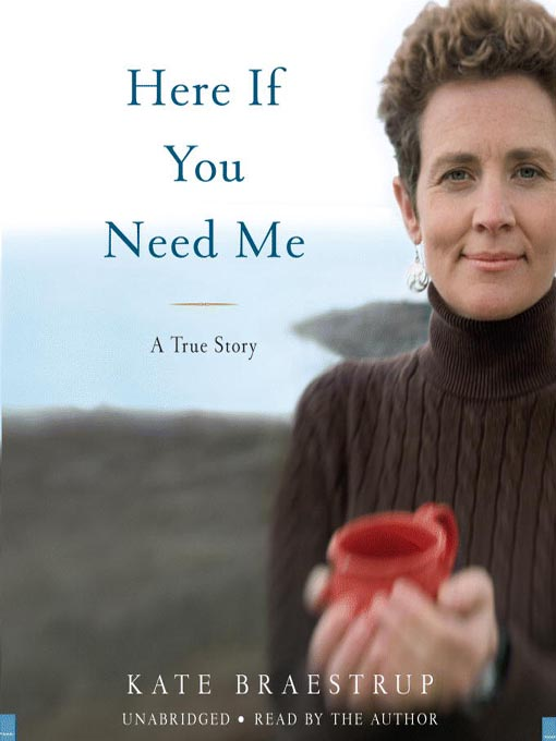 Title details for Here If You Need Me by Kate Braestrup - Wait list