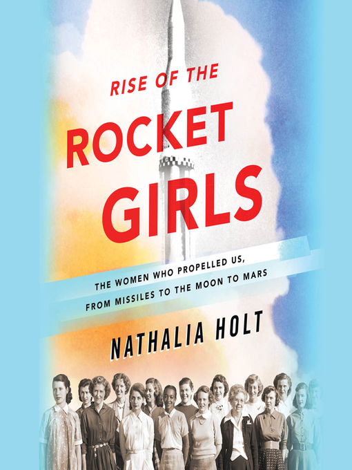 Title details for Rise of the Rocket Girls by Nathalia Holt - Wait list