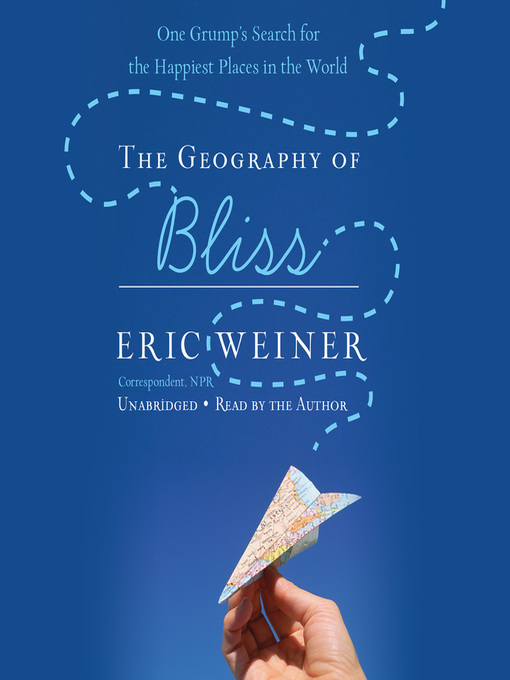 Title details for The Geography of Bliss by Eric Weiner - Wait list
