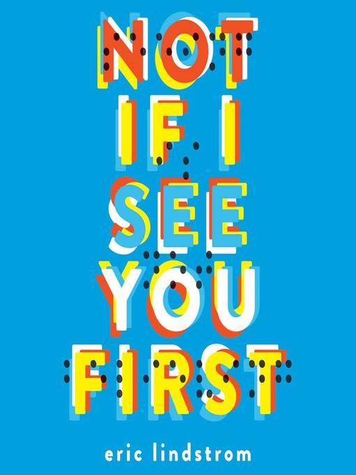 Title details for Not If I See You First by Eric Lindstrom - Available