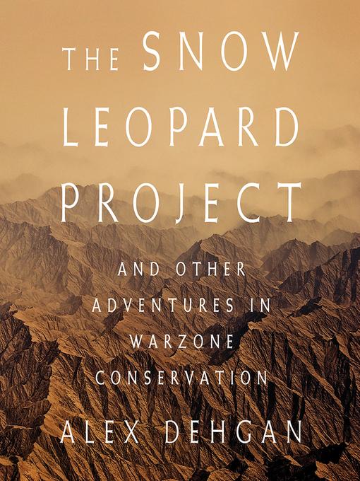 Title details for The Snow Leopard Project by alex Dehgan - Wait list