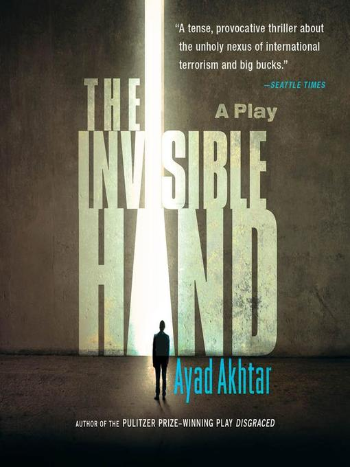 Title details for The Invisible Hand by Ayad Akhtar - Available
