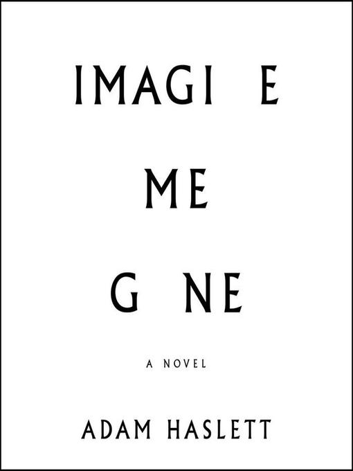 Title details for Imagine Me Gone by Adam Haslett - Wait list