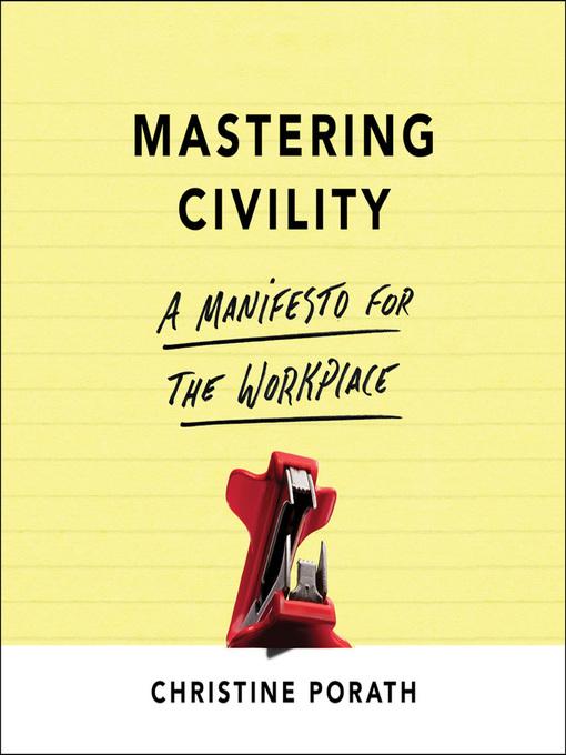 Title details for Mastering Civility by Christine Porath - Wait list