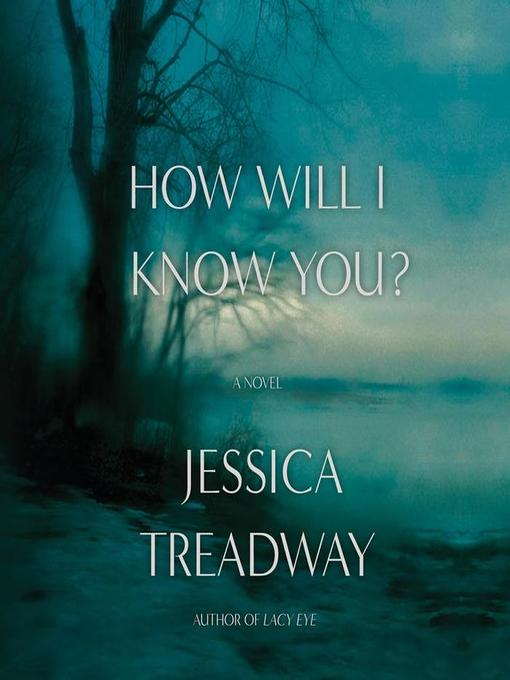 Title details for How Will I Know You? by Jessica Treadway - Available