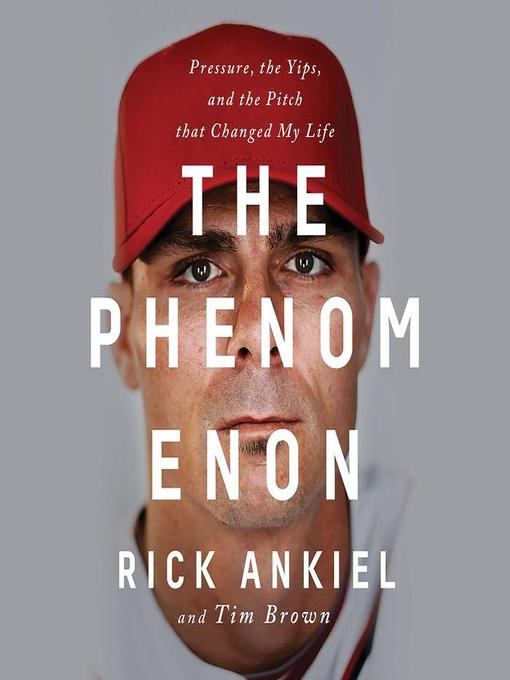 Title details for The Phenomenon by Rick Ankiel - Available