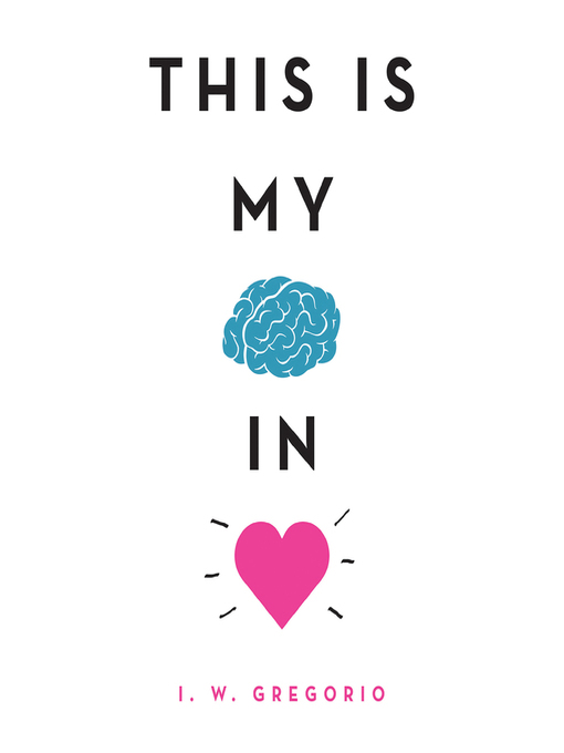 Title details for This Is My Brain in Love by I. W. Gregorio - Wait list