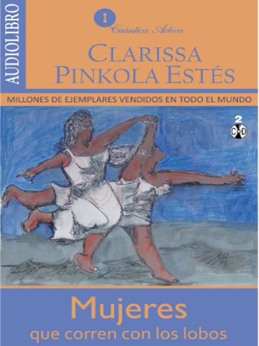 Detalles del título Mujeres que corren con los lobos de Clarissa Pinkola Estés - Disponible