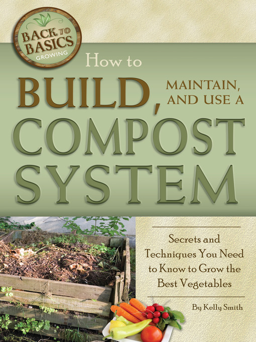 Title details for How to Build, Maintain, and Use a Compost System by Kelly Smith - Available