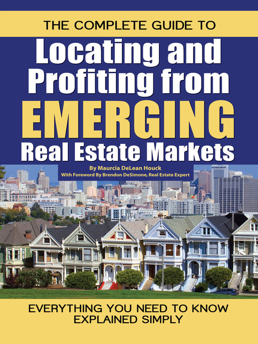 Title details for The Complete Guide to Locating and Profiting from Emerging Real Estate Markets by Maurcia DeLean Houck - Available