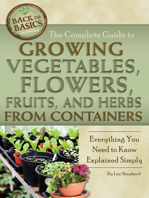 Title details for The Complete Guide to Growing Vegetables, Flowers, Fruits, and Herbs from Containers by Lizz Shepherd - Wait list