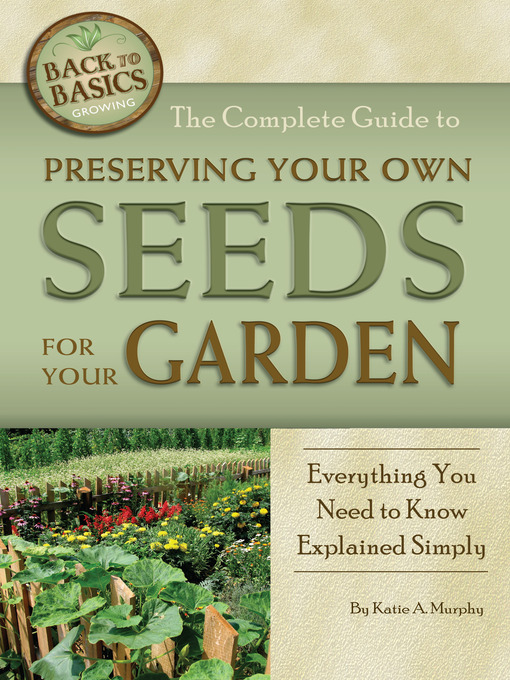 Title details for The Complete Guide to Preserving Your Own Seeds for Your Garden by Katie A. Murphy - Available