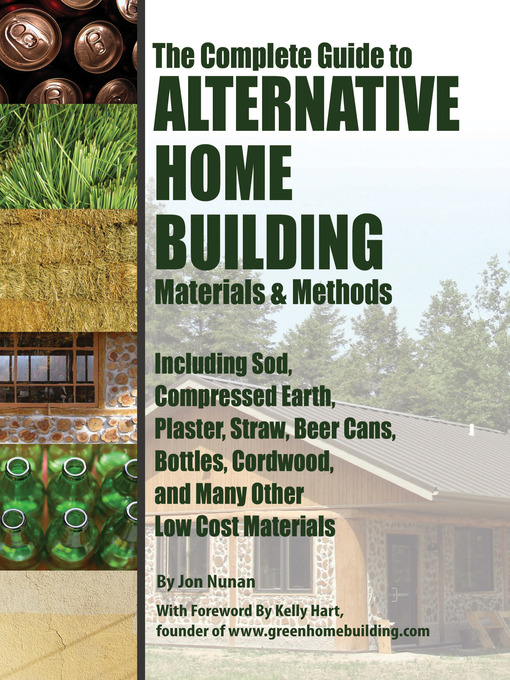 Title details for The Complete Guide to Alternative Home Building Materials & Methods by Jon Nunan - Available