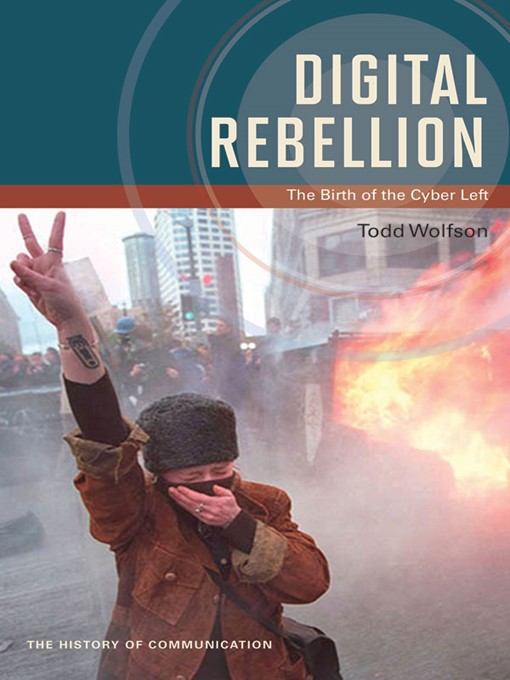 Title details for Digital Rebellion by Todd Wolfson - Available
