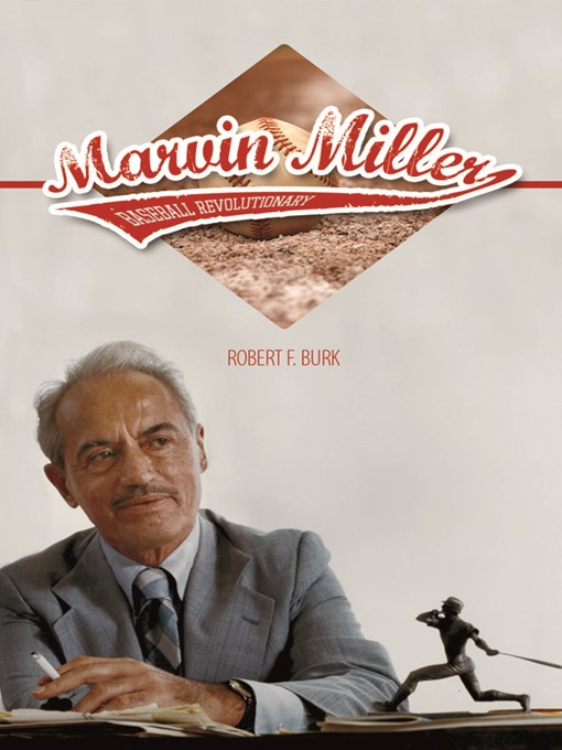 Title details for Marvin Miller, Baseball Revolutionary by Robert F. Burk - Available