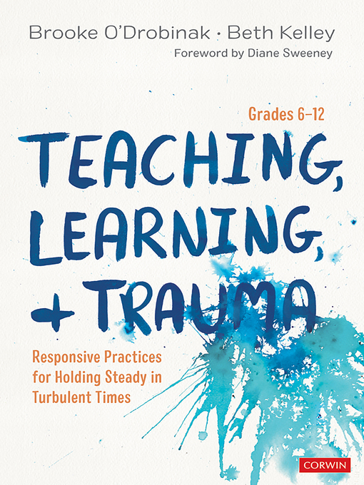 Title details for Teaching, Learning, and Trauma, Grades 6-12 by Brooke O′Drobinak - Available