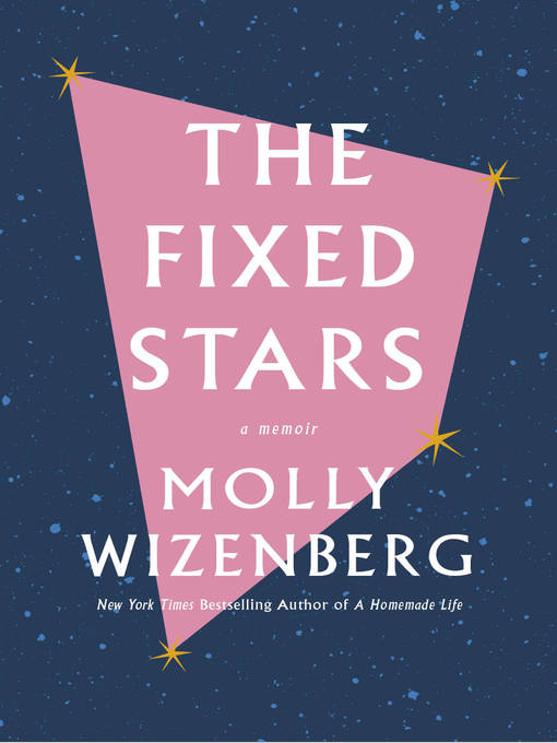 Title details for The Fixed Stars by Molly Wizenberg - Available