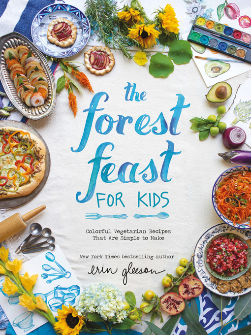 Title details for The Forest Feast for Kids by Erin Gleeson - Available